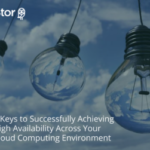 3 Keys to Successfully Achieving High Availability Across Your Cloud Computing Environment