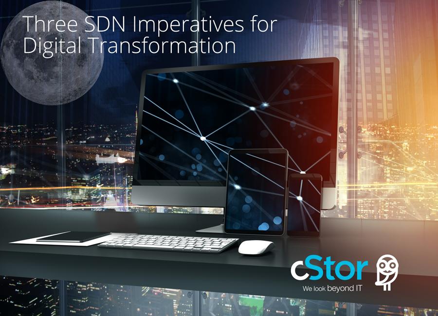 Three SDN Imperatives for Digital Transformation - cStor