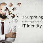 Experts Blog: 3 Surprising Hacks to Manage Through Your Company's IT Identity Crisis